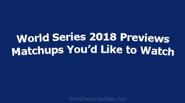 World Series 2018 Previews