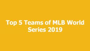 Top 5 Teams of MLB World Series 2019