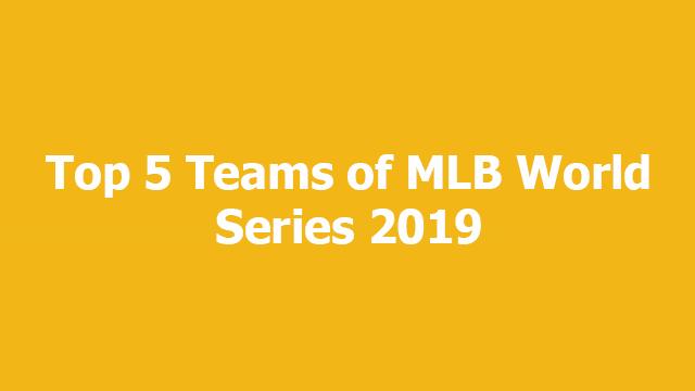 Top 5 Teams of MLB World Series 2019